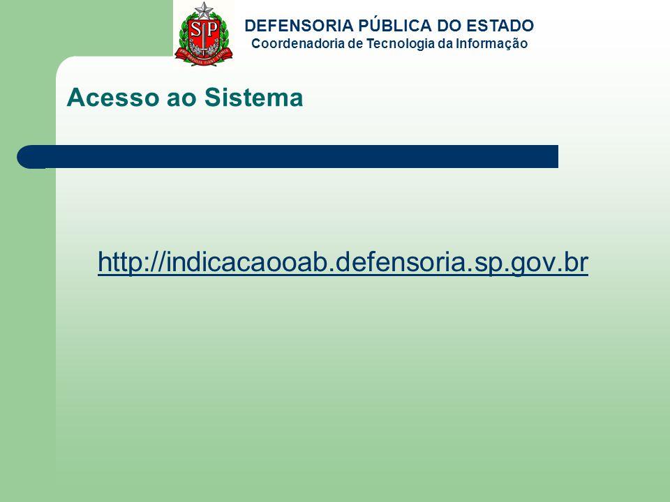 DEFENSORIA PÚBLICA DO ESTADO Coordenadoria de Tecnologia da Informação Acesso ao Sistema http://indicacaooab.defensoria.sp.gov.br