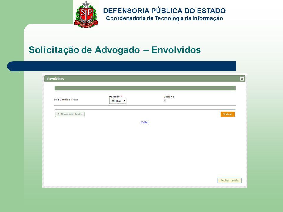 DEFENSORIA PÚBLICA DO ESTADO Coordenadoria de Tecnologia da Informação Solicitação de Advogado – Envolvidos