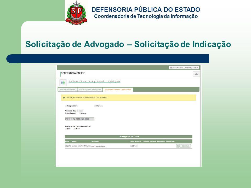 DEFENSORIA PÚBLICA DO ESTADO Coordenadoria de Tecnologia da Informação Solicitação de Advogado – Solicitação de Indicação