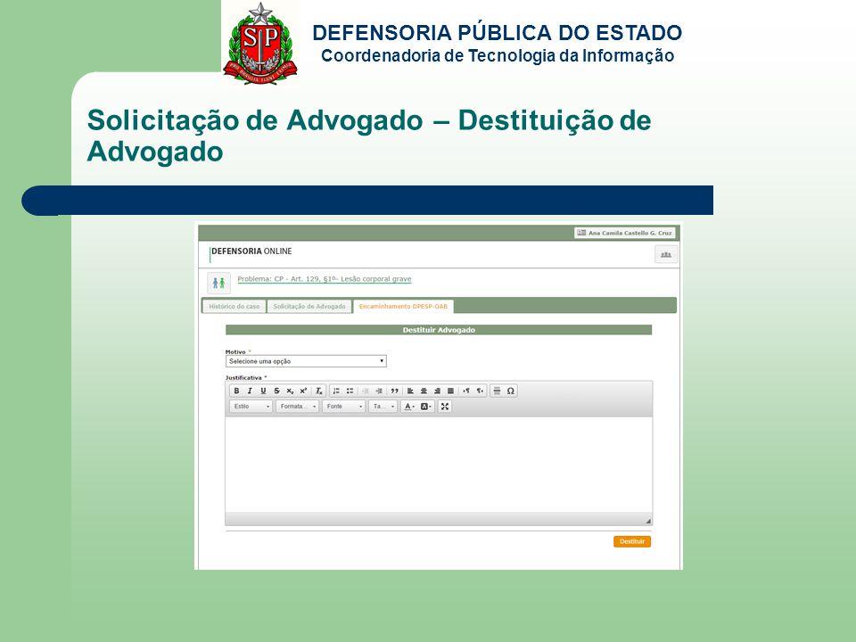 DEFENSORIA PÚBLICA DO ESTADO Coordenadoria de Tecnologia da Informação Solicitação de Advogado – Destituição de Advogado