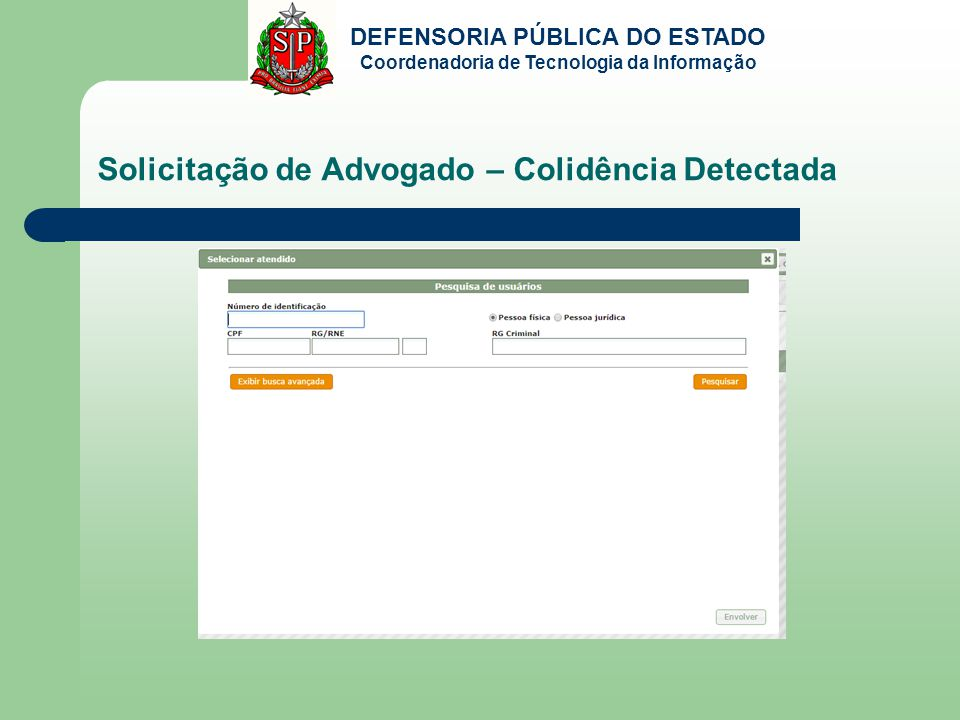 DEFENSORIA PÚBLICA DO ESTADO Coordenadoria de Tecnologia da Informação Solicitação de Advogado – Colidência Detectada