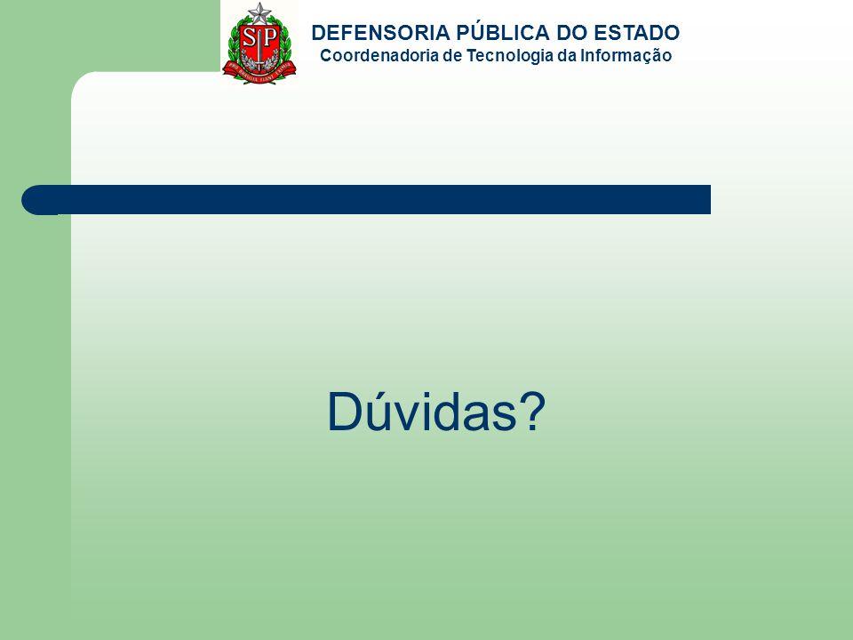 DEFENSORIA PÚBLICA DO ESTADO Coordenadoria de Tecnologia da Informação Dúvidas