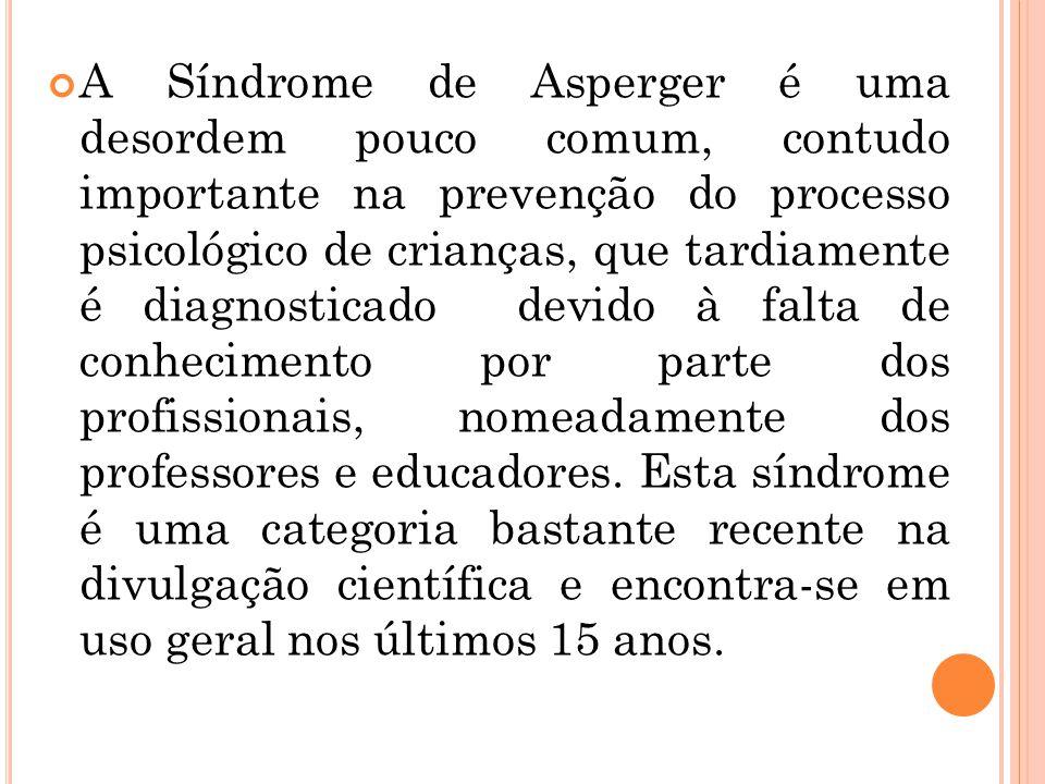 A Síndrome de Asperger é uma desordem pouco comum, contudo importante na prevenção do processo psicológico de crianças, que tardiamente é diagnosticad