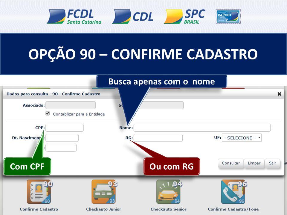 OPÇÃO 90 – CONFIRME CADASTRO Busca apenas com o nome Com CPF Ou com RG