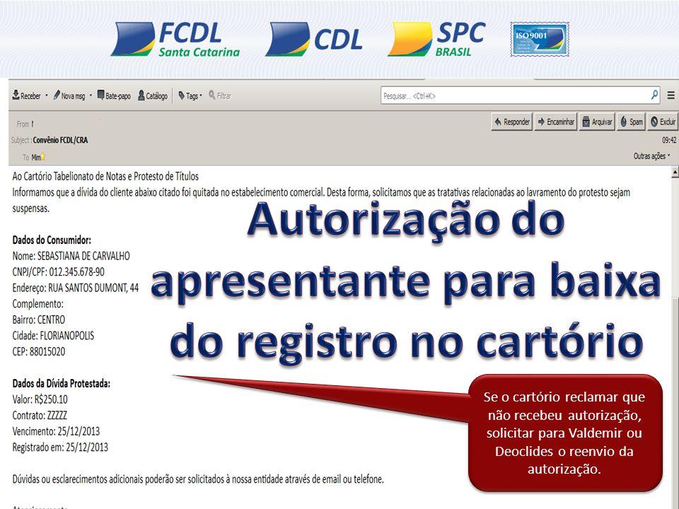 Se o cartório reclamar que não recebeu autorização, solicitar para Valdemir ou Deoclides o reenvio da autorização.