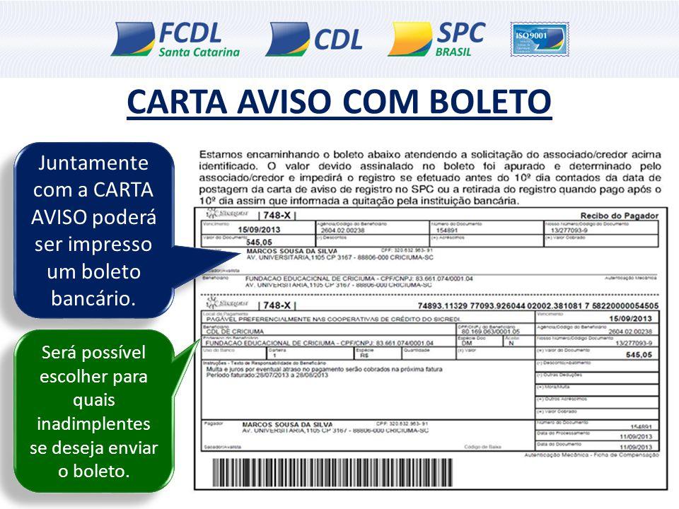 CARTA AVISO COM BOLETO Juntamente com a CARTA AVISO poderá ser impresso um boleto bancário. Será possível escolher para quais inadimplentes se deseja