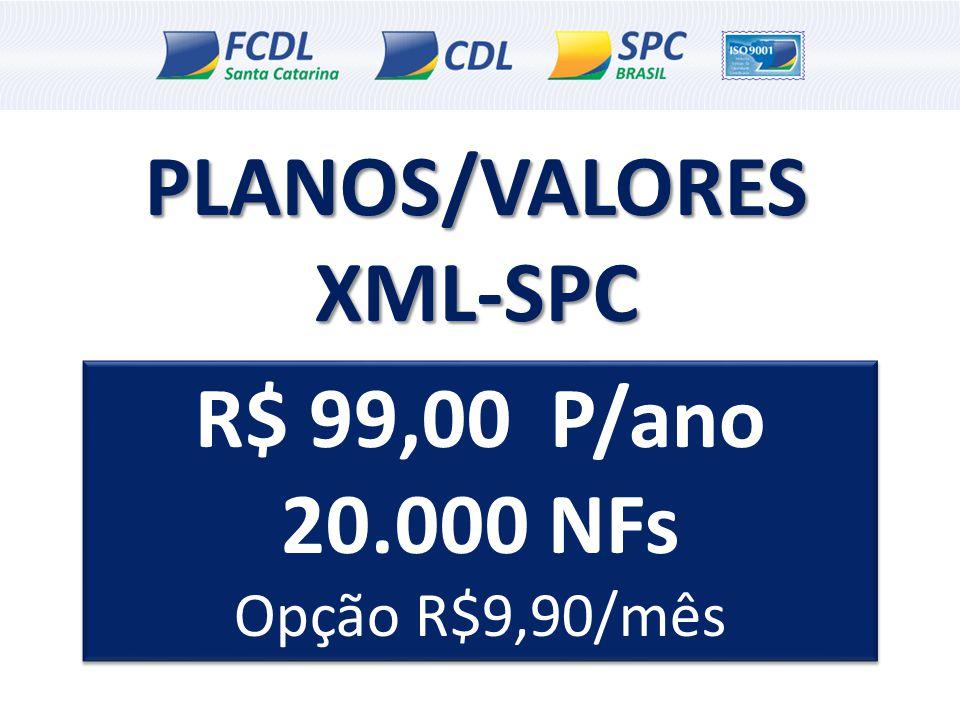 PLANOS/VALORES XML-SPC R$ 99,00 P/ano 20.000 NFs Opção R$9,90/mês R$ 99,00 P/ano 20.000 NFs Opção R$9,90/mês