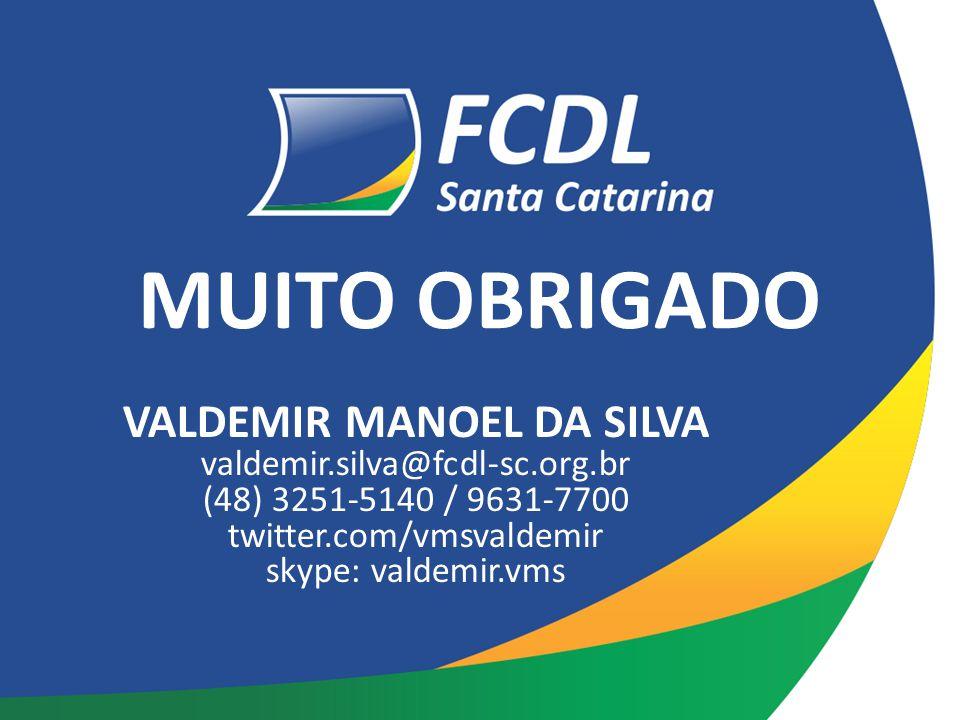 VALDEMIR MANOEL DA SILVA valdemir.silva@fcdl-sc.org.br (48) 3251-5140 / 9631-7700 twitter.com/vmsvaldemir skype: valdemir.vms MUITO OBRIGADO