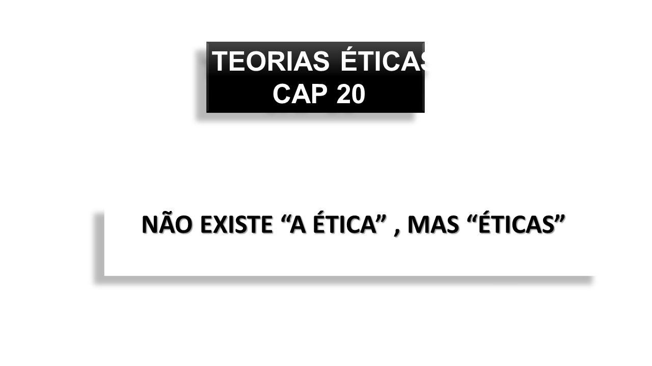 """TEORIAS ÉTICAS CAP 20 TEORIAS ÉTICAS CAP 20 NÃO EXISTE """"A ÉTICA"""", MAS """"ÉTICAS"""""""