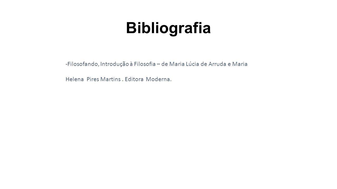 Bibliografia -Filosofando, Introdução à Filosofia – de Maria Lúcia de Arruda e Maria Helena Pires Martins. Editora Moderna.