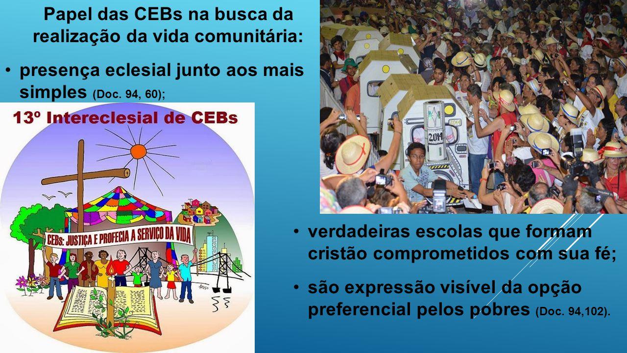 Papel das CEBs na busca da realização da vida comunitária: presença eclesial junto aos mais simples (Doc. 94, 60); verdadeiras escolas que formam cris