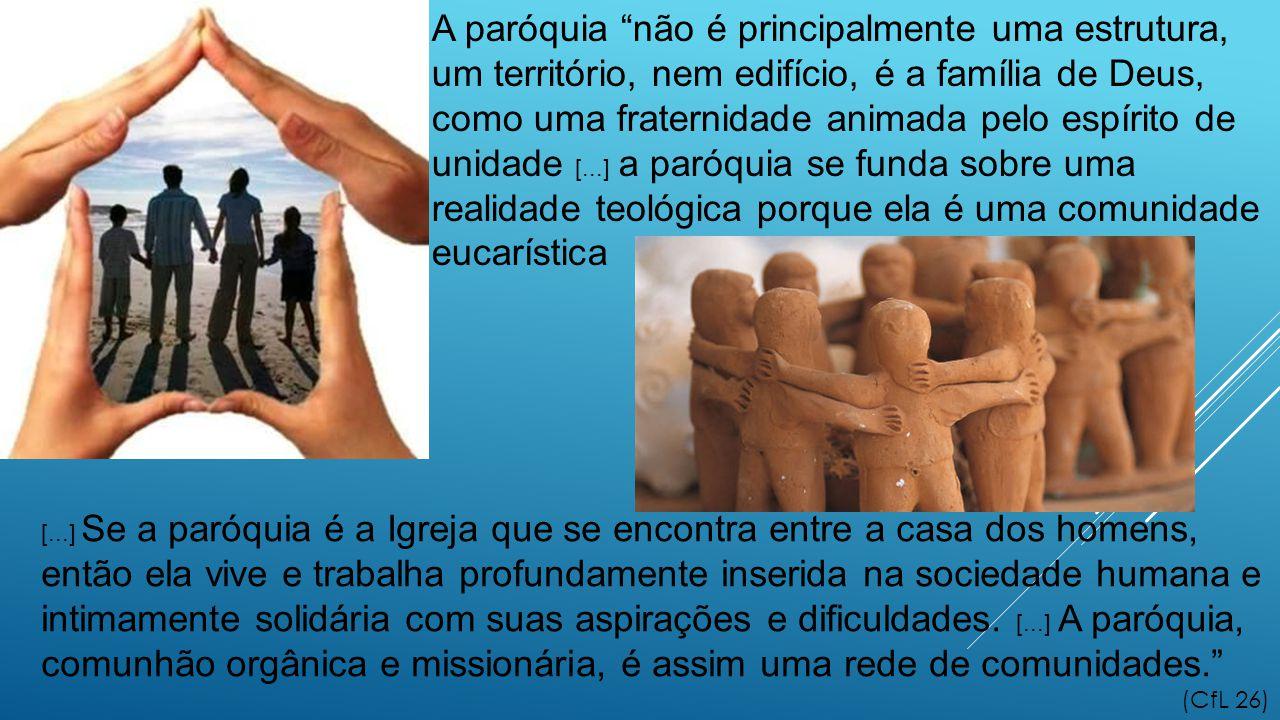 """A paróquia """"não é principalmente uma estrutura, um território, nem edifício, é a família de Deus, como uma fraternidade animada pelo espírito de unida"""
