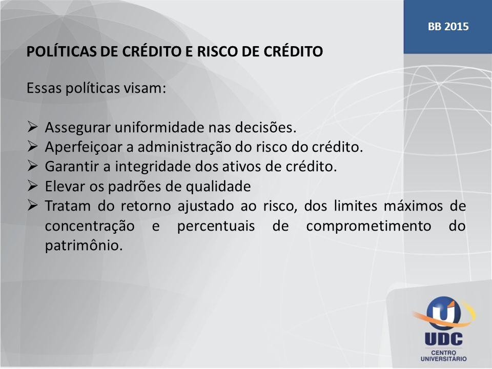 POLÍTICAS DE CRÉDITO E RISCO DE CRÉDITO Essas políticas visam:  Assegurar uniformidade nas decisões.  Aperfeiçoar a administração do risco do crédit