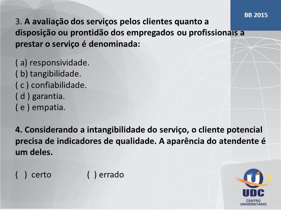 3. A avaliação dos serviços pelos clientes quanto a disposição ou prontidão dos empregados ou profissionais a prestar o serviço é denominada: ( a) res