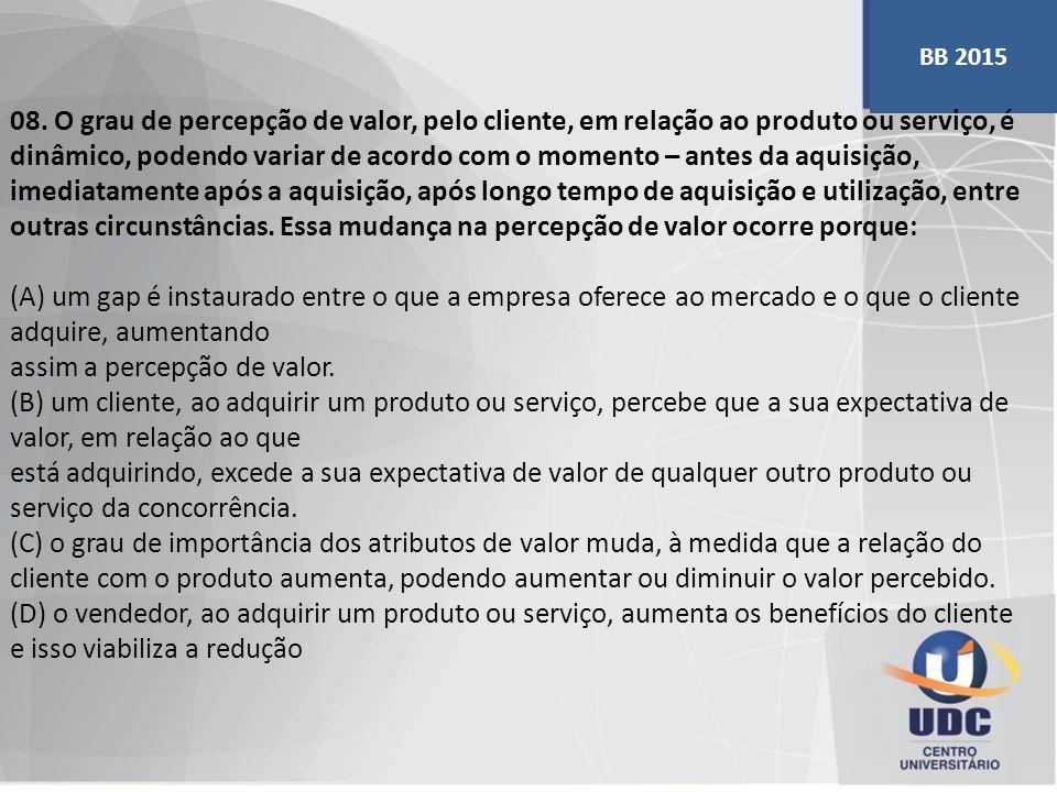 08. O grau de percepção de valor, pelo cliente, em relação ao produto ou serviço, é dinâmico, podendo variar de acordo com o momento – antes da aquisi