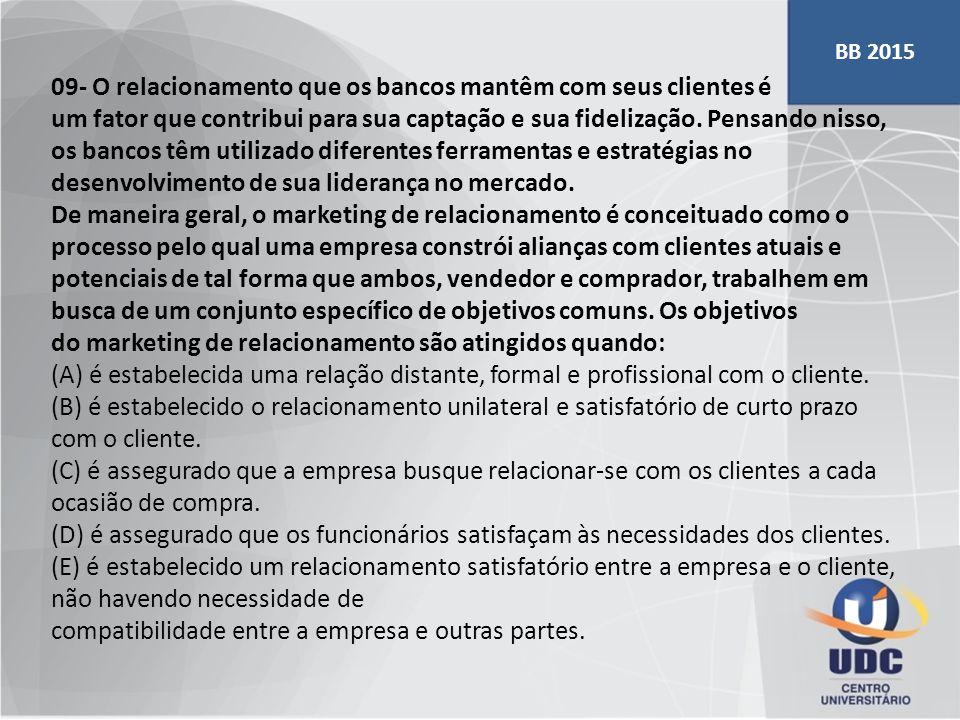 09- O relacionamento que os bancos mantêm com seus clientes é um fator que contribui para sua captação e sua fidelização. Pensando nisso, os bancos tê