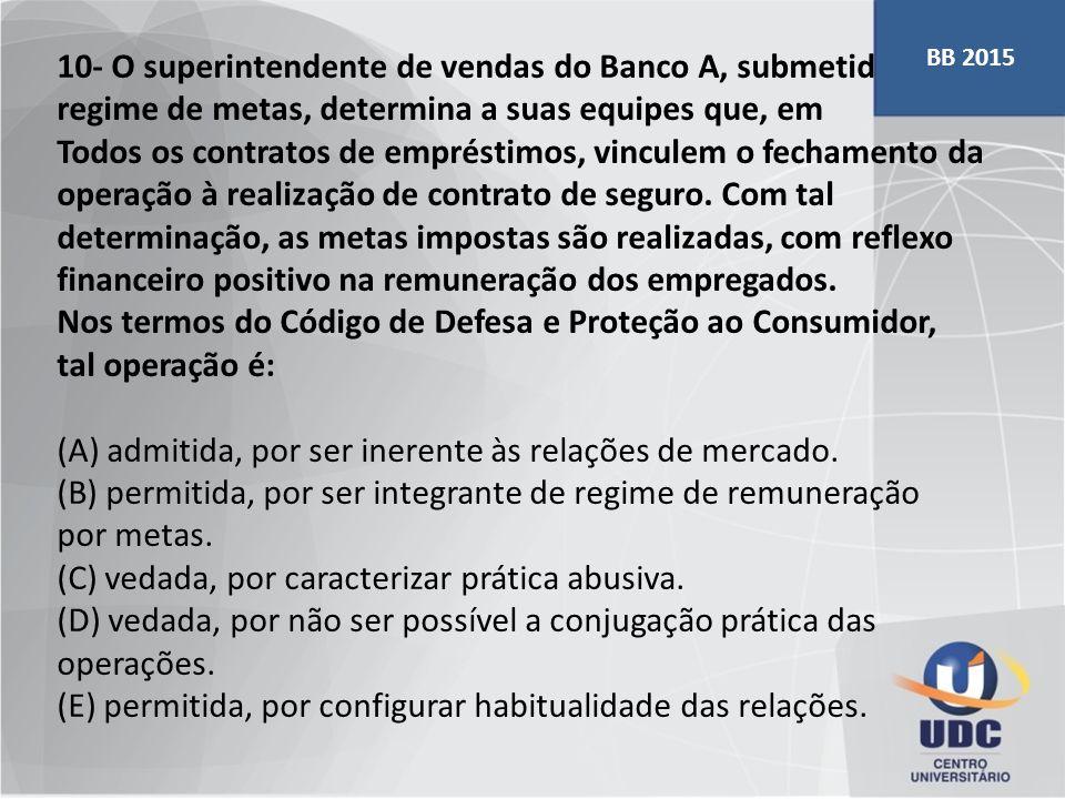10- O superintendente de vendas do Banco A, submetido a regime de metas, determina a suas equipes que, em Todos os contratos de empréstimos, vinculem