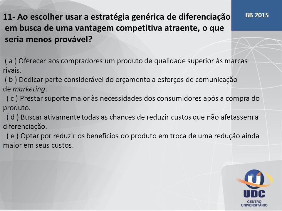 11- Ao escolher usar a estratégia genérica de diferenciação em busca de uma vantagem competitiva atraente, o que seria menos provável? ( a ) Oferecer