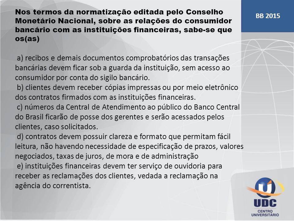 Nos termos da normatização editada pelo Conselho Monetário Nacional, sobre as relações do consumidor bancário com as instituições financeiras, sabe-se
