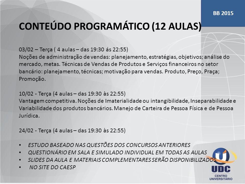 CONTEÚDO PROGRAMÁTICO (12 AULAS) 03/02 – Terça ( 4 aulas – das 19:30 ás 22:55) Noções de administração de vendas: planejamento, estratégias, objetivos