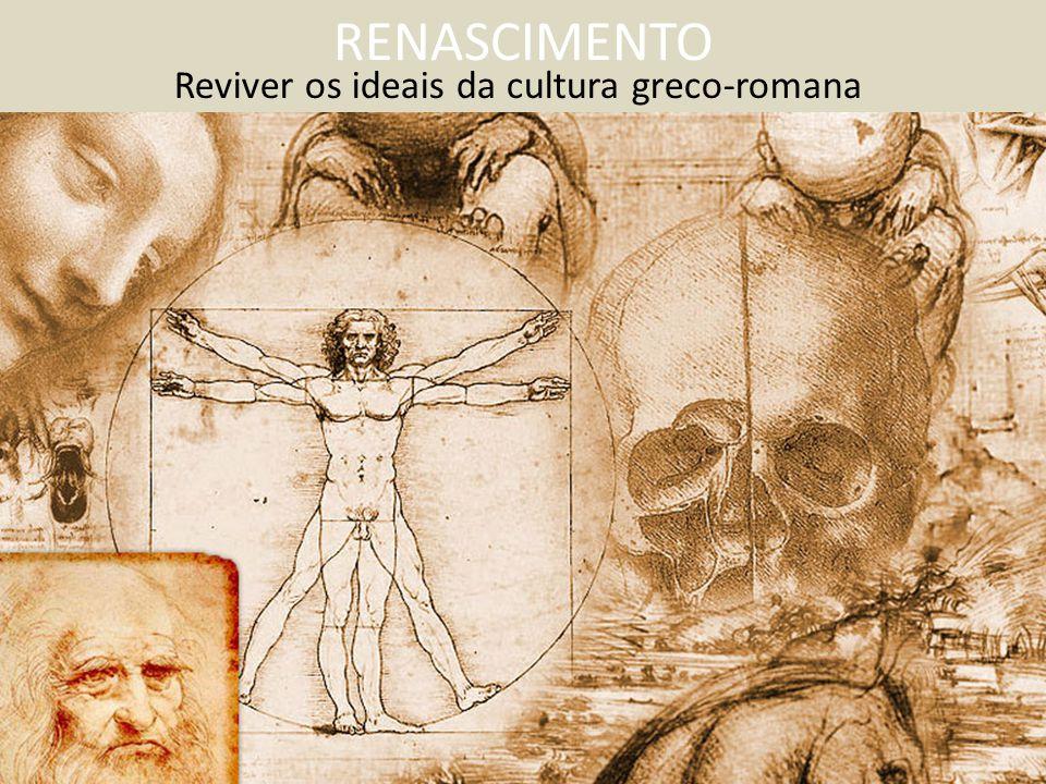 RENASCIMENTO Reviver os ideais da cultura greco-romana