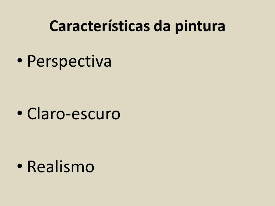 Características da pintura Perspectiva Claro-escuro Realismo