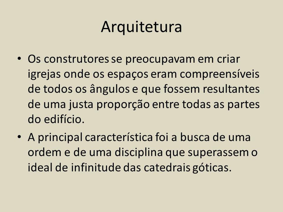 Arquitetura Os construtores se preocupavam em criar igrejas onde os espaços eram compreensíveis de todos os ângulos e que fossem resultantes de uma ju