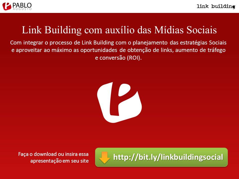 Link Building com auxílio das Mídias Sociais Com integrar o processo de Link Building com o planejamento das estratégias Sociais e aproveitar ao máximo as oportunidades de obtenção de links, aumento de tráfego e conversão (ROI).