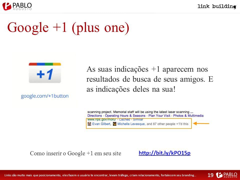 Google +1 (plus one) As suas indicações +1 aparecem nos resultados de busca de seus amigos.