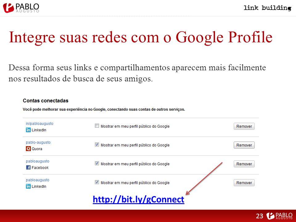 Integre suas redes com o Google Profile Dessa forma seus links e compartilhamentos aparecem mais facilmente nos resultados de busca de seus amigos.