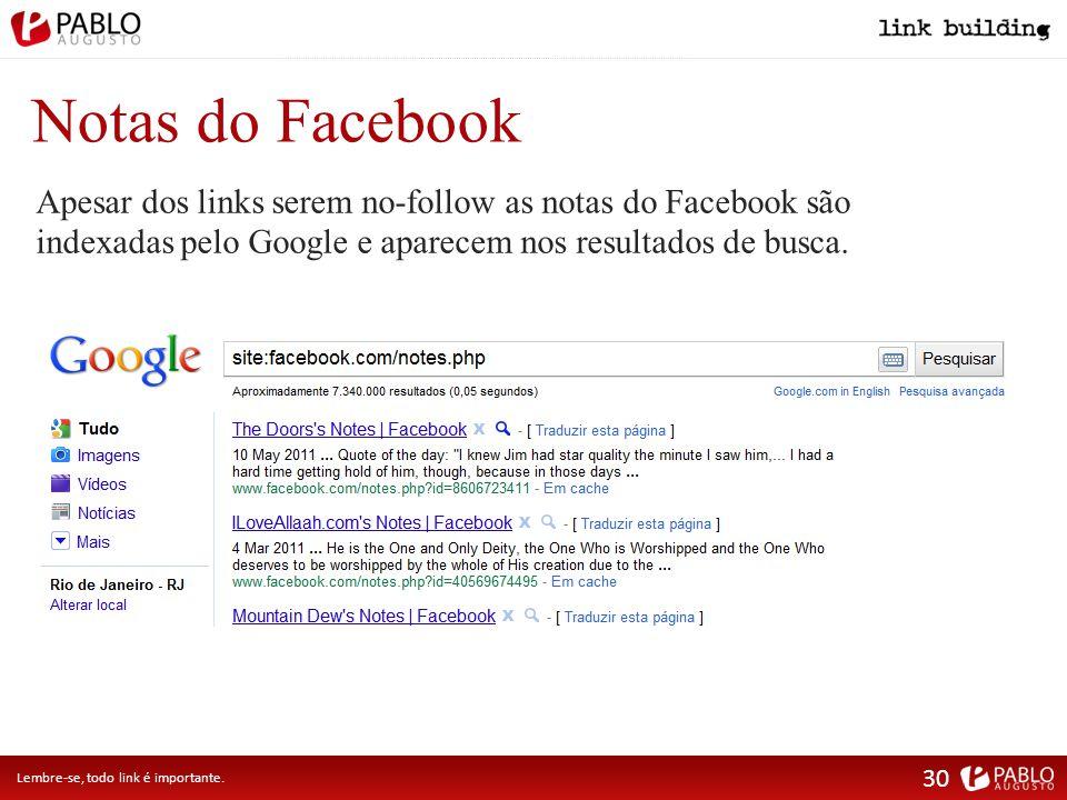 Notas do Facebook Apesar dos links serem no-follow as notas do Facebook são indexadas pelo Google e aparecem nos resultados de busca.