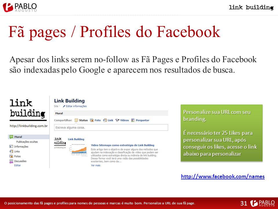 Fã pages / Profiles do Facebook Apesar dos links serem no-follow as Fã Pages e Profiles do Facebook são indexadas pelo Google e aparecem nos resultados de busca.
