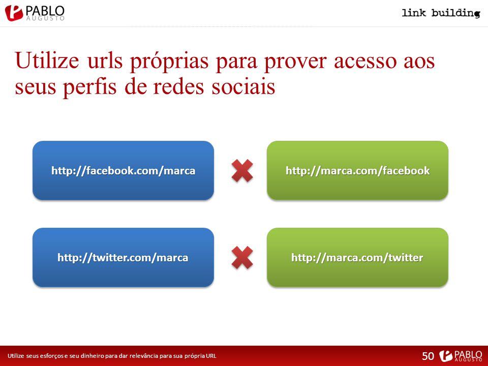 Utilize urls próprias para prover acesso aos seus perfis de redes sociais Utilize seus esforços e seu dinheiro para dar relevância para sua própria URL http://facebook.com/marcahttp://facebook.com/marcahttp://marca.com/facebookhttp://marca.com/facebook http://twitter.com/marcahttp://twitter.com/marcahttp://marca.com/twitterhttp://marca.com/twitter 50