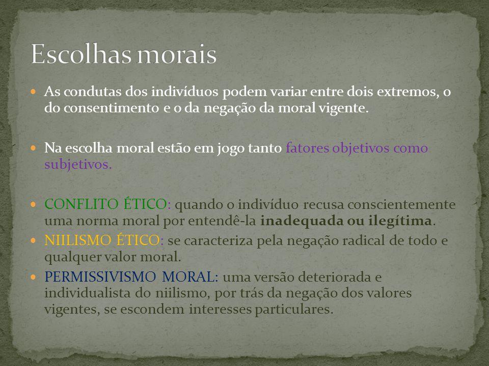 As condutas dos indivíduos podem variar entre dois extremos, o do consentimento e o da negação da moral vigente. Na escolha moral estão em jogo tanto