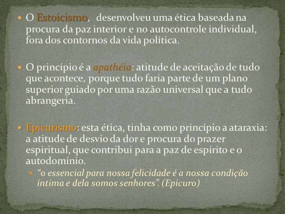 Estoicismo O Estoicismo, desenvolveu uma ética baseada na procura da paz interior e no autocontrole individual, fora dos contornos da vida política. O
