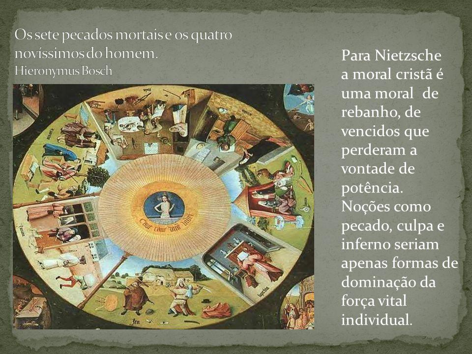 Para Nietzsche a moral cristã é uma moral de rebanho, de vencidos que perderam a vontade de potência. Noções como pecado, culpa e inferno seriam apena