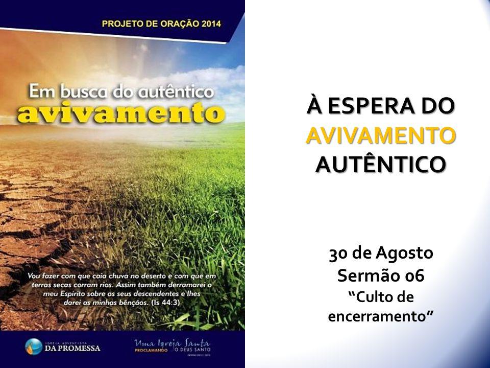 À ESPERA DO AVIVAMENTO AUTÊNTICO 30 de Agosto Sermão 06 Culto de encerramento