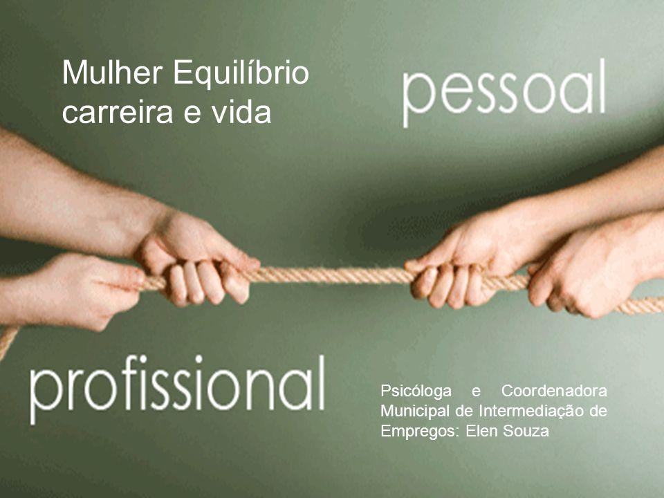 Mulher Equilíbrio carreira e vida Psicóloga e Coordenadora Municipal de Intermediação de Empregos: Elen Souza