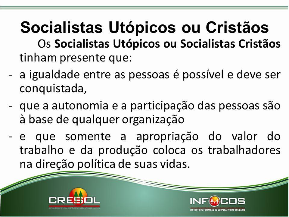 Socialistas Utópicos ou Cristãos Os Socialistas Utópicos ou Socialistas Cristãos tinham presente que: -a igualdade entre as pessoas é possível e deve