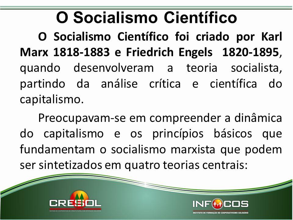 O Socialismo Científico O Socialismo Científico foi criado por Karl Marx 1818-1883 e Friedrich Engels 1820-1895, quando desenvolveram a teoria sociali