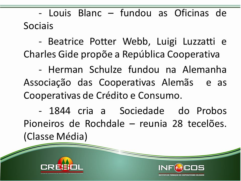 - Louis Blanc – fundou as Oficinas de Sociais - Beatrice Potter Webb, Luigi Luzzatti e Charles Gide propõe a República Cooperativa - Herman Schulze fu