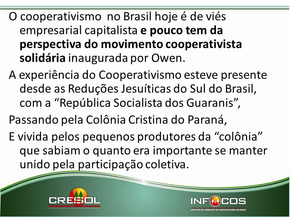 O cooperativismo no Brasil hoje é de viés empresarial capitalista e pouco tem da perspectiva do movimento cooperativista solidária inaugurada por Owen
