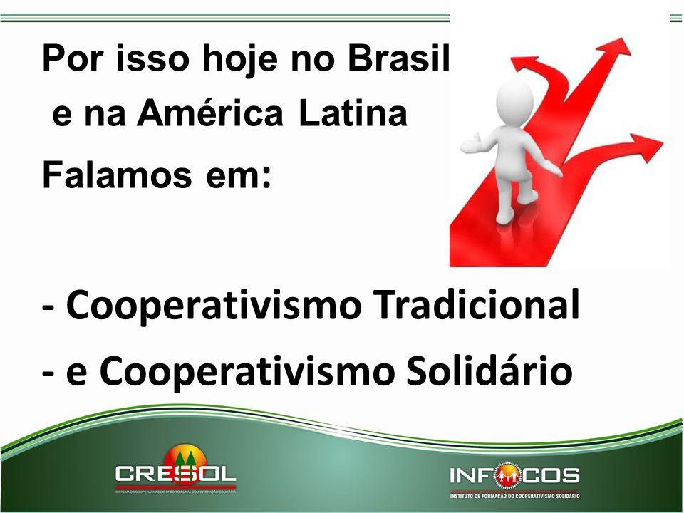 Por isso hoje no Brasil e na América Latina Falamos em : - Cooperativismo Tradicional - e Cooperativismo Solidário