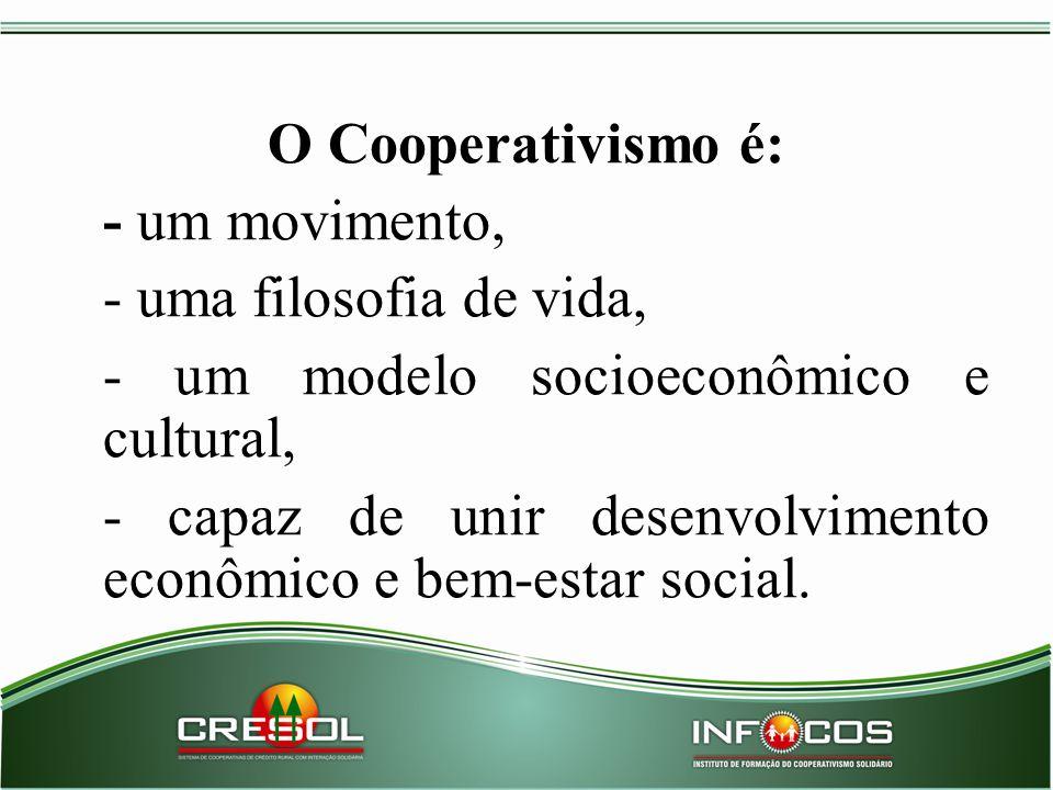 O Cooperativismo é: - um movimento, - uma filosofia de vida, - um modelo socioeconômico e cultural, - capaz de unir desenvolvimento econômico e bem-es