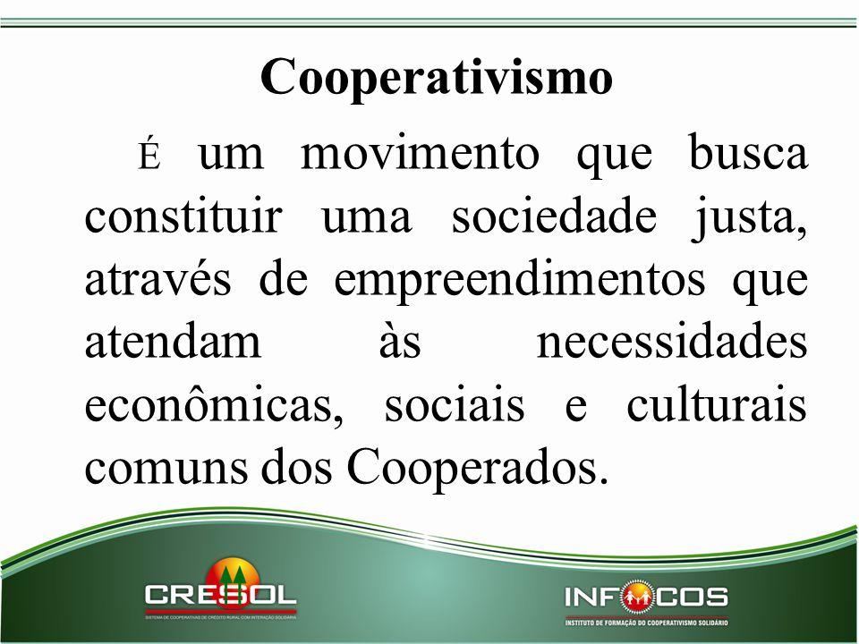 Cooperativismo É um movimento que busca constituir uma sociedade justa, através de empreendimentos que atendam às necessidades econômicas, sociais e c