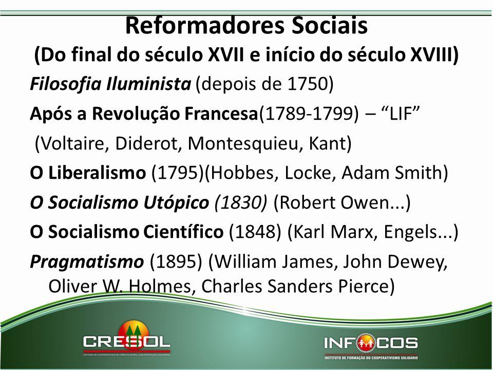 """Reformadores Sociais (Do final do século XVII e início do século XVIII) Filosofia Iluminista (depois de 1750) Após a Revolução Francesa(1789-1799) – """""""