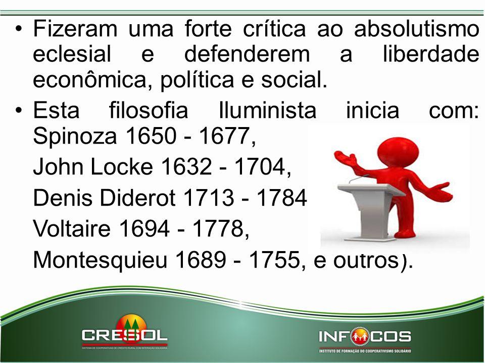 Fizeram uma forte crítica ao absolutismo eclesial e defenderem a liberdade econômica, política e social. Esta filosofia Iluminista inicia com: Spinoza