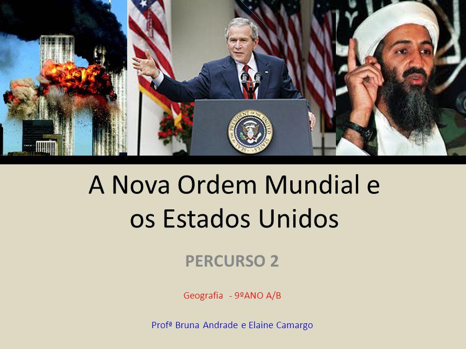 A Nova Ordem Mundial e os Estados Unidos PERCURSO 2 Geografia - 9ºANO A/B Profª Bruna Andrade e Elaine Camargo