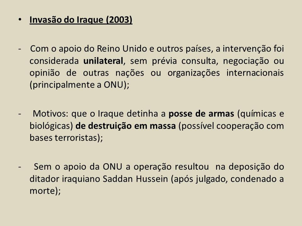 Invasão do Iraque (2003) - Com o apoio do Reino Unido e outros países, a intervenção foi considerada unilateral, sem prévia consulta, negociação ou op