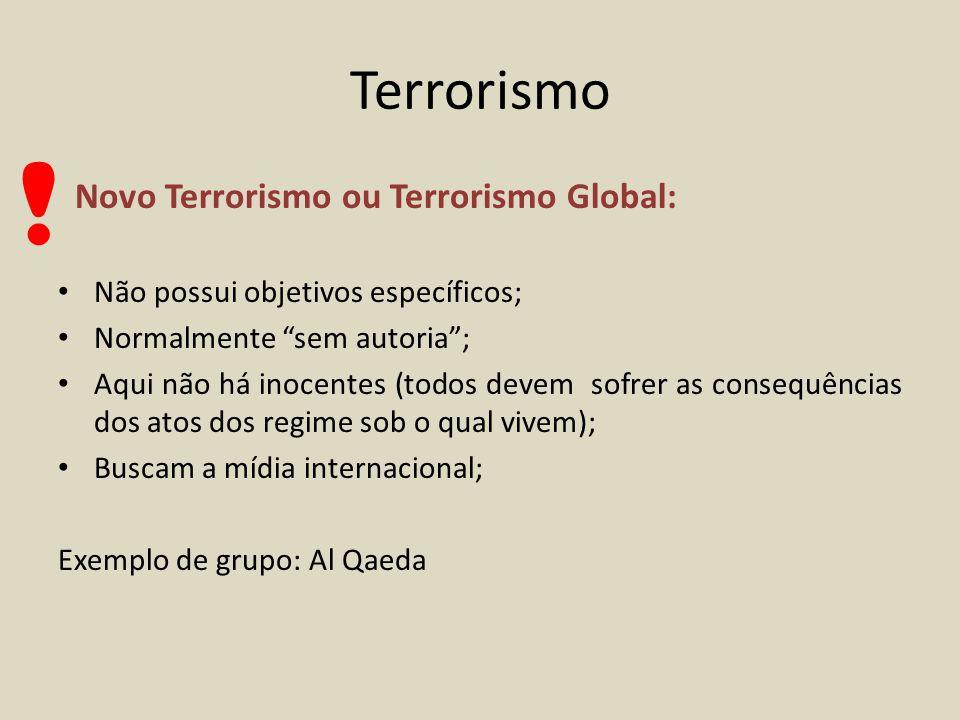 """Terrorismo Novo Terrorismo ou Terrorismo Global: Não possui objetivos específicos; Normalmente """"sem autoria""""; Aqui não há inocentes (todos devem sofre"""